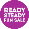 Ready Steady Fun Sale!
